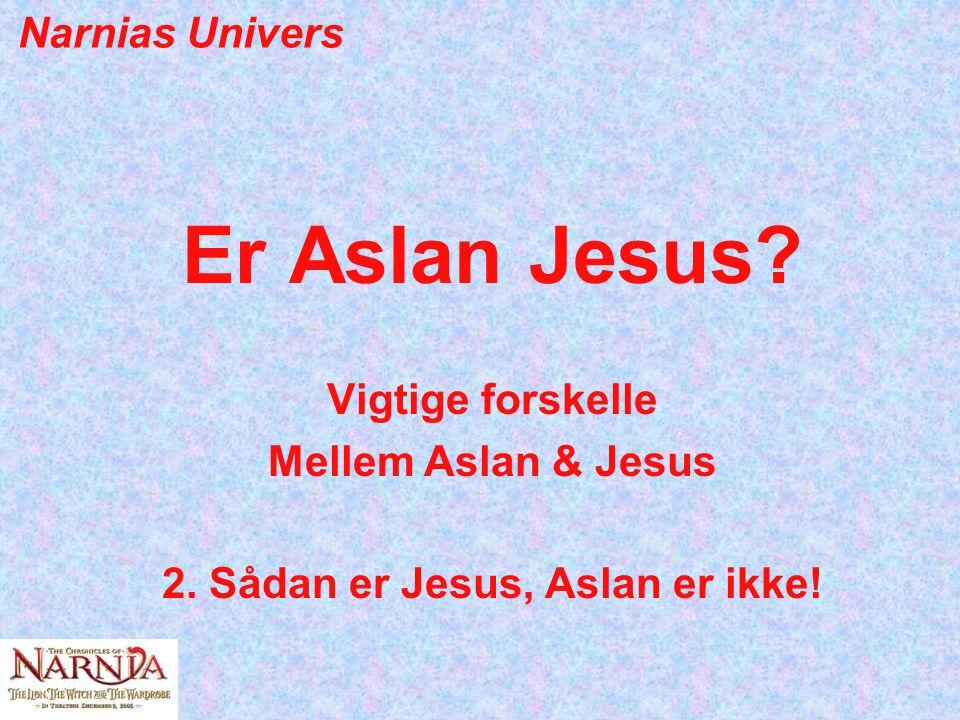 2. Sådan er Jesus, Aslan er ikke!