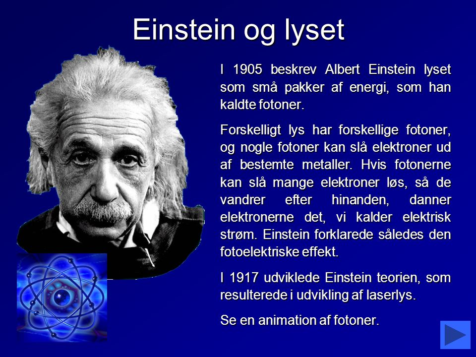 Einstein og lyset I 1905 beskrev Albert Einstein lyset som små pakker af energi, som han kaldte fotoner.