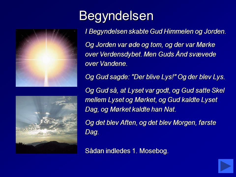 Begyndelsen I Begyndelsen skabte Gud Himmelen og Jorden.