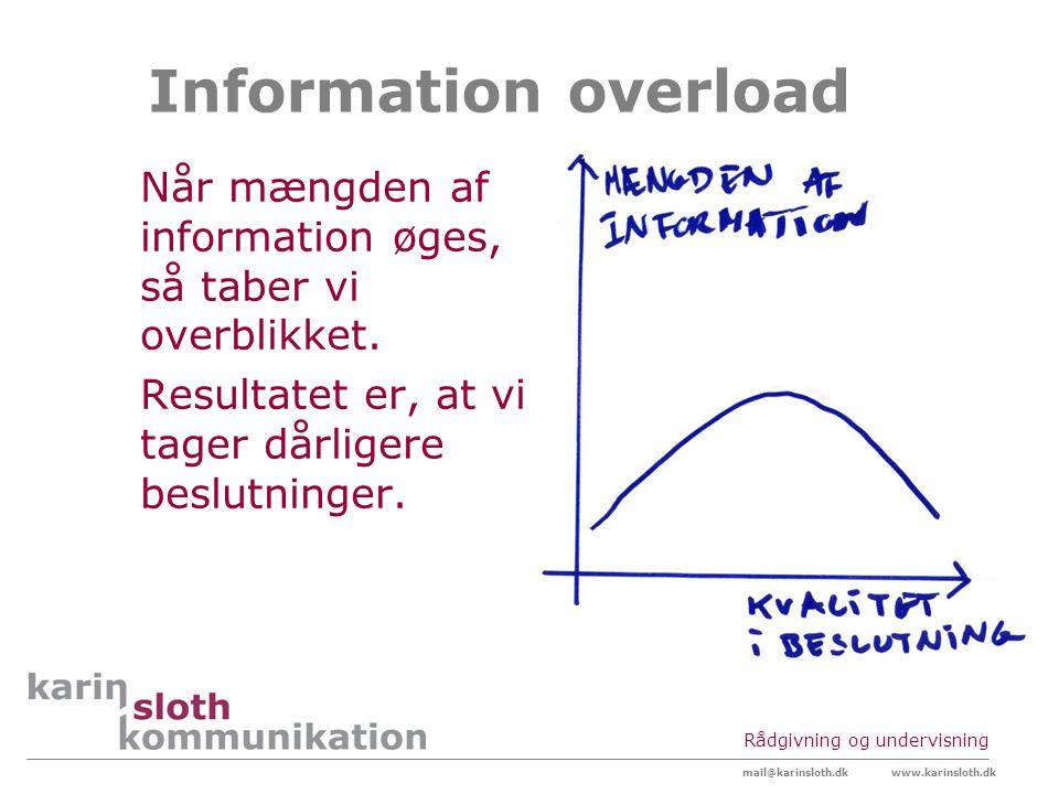 Information overload Når mængden af information øges, så taber vi overblikket. Resultatet er, at vi tager dårligere beslutninger.