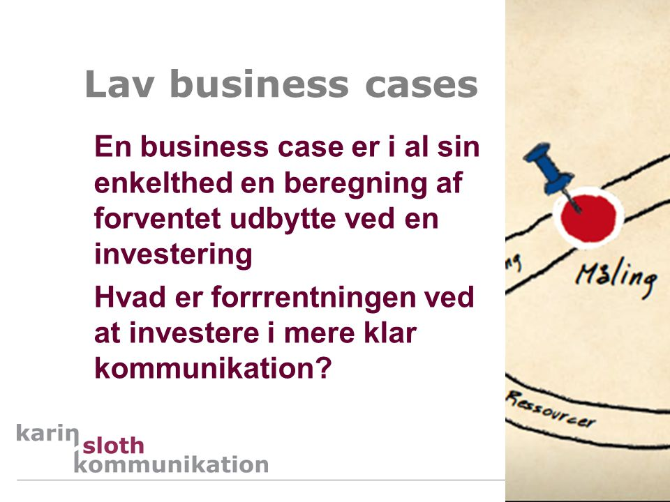 Lav business cases En business case er i al sin enkelthed en beregning af forventet udbytte ved en investering.