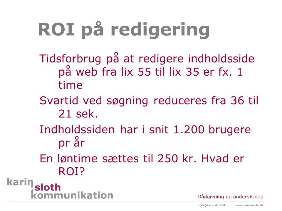 ROI på redigering Tidsforbrug på at redigere indholdsside på web fra lix 55 til lix 35 er fx. 1 time.