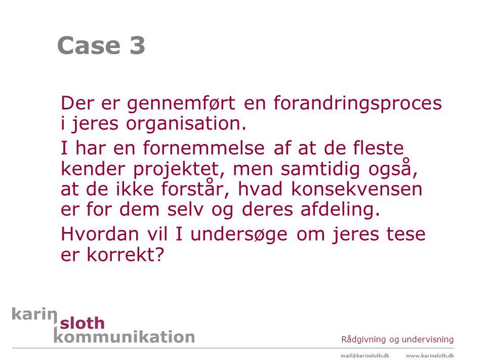 Case 3 Der er gennemført en forandringsproces i jeres organisation.