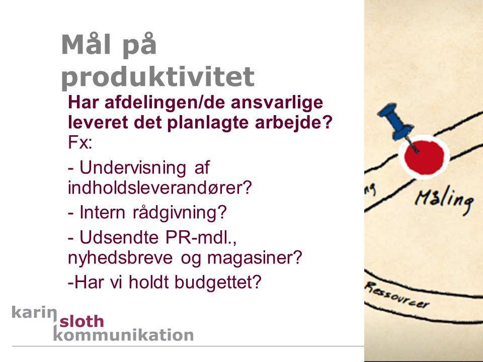 Mål på produktivitet Har afdelingen/de ansvarlige leveret det planlagte arbejde Fx: Undervisning af indholdsleverandører