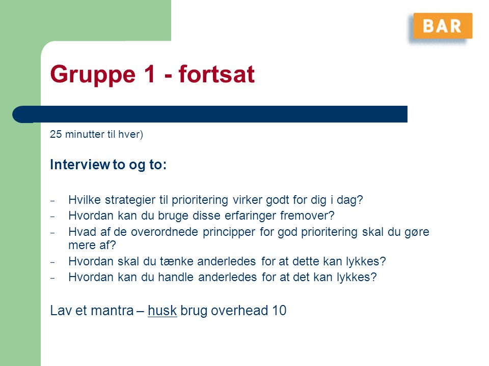 Gruppe 1 - fortsat Interview to og to: