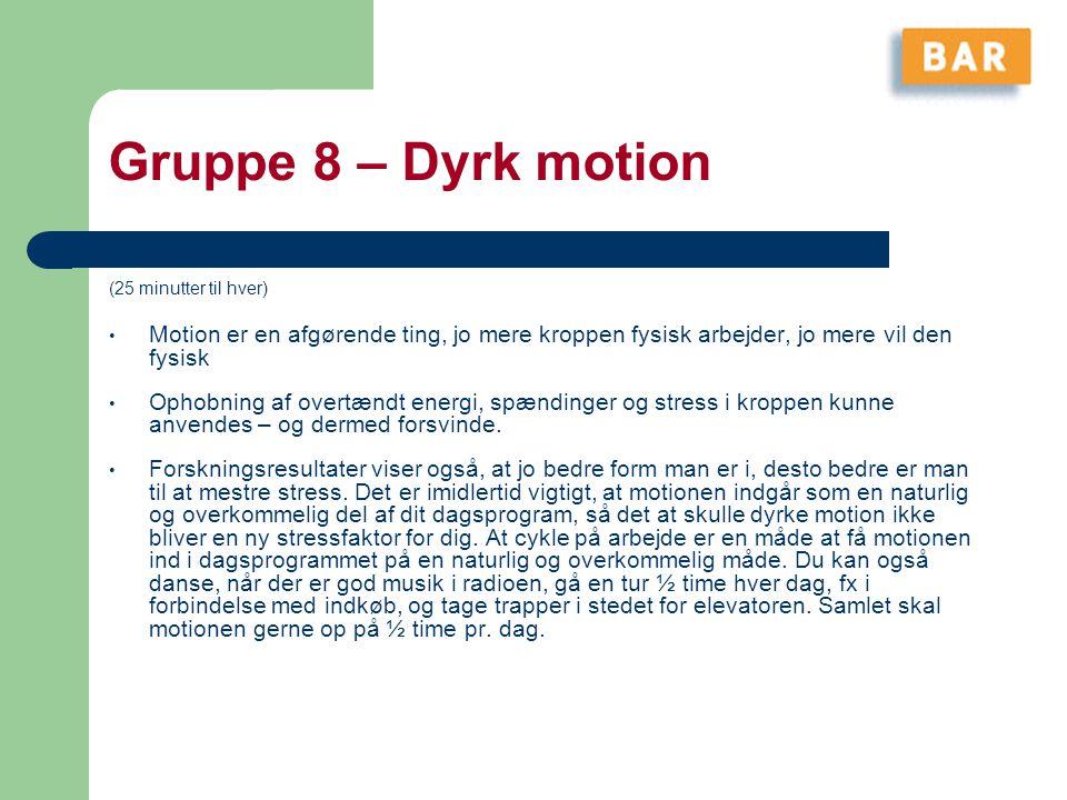 Gruppe 8 – Dyrk motion (25 minutter til hver) Motion er en afgørende ting, jo mere kroppen fysisk arbejder, jo mere vil den fysisk.