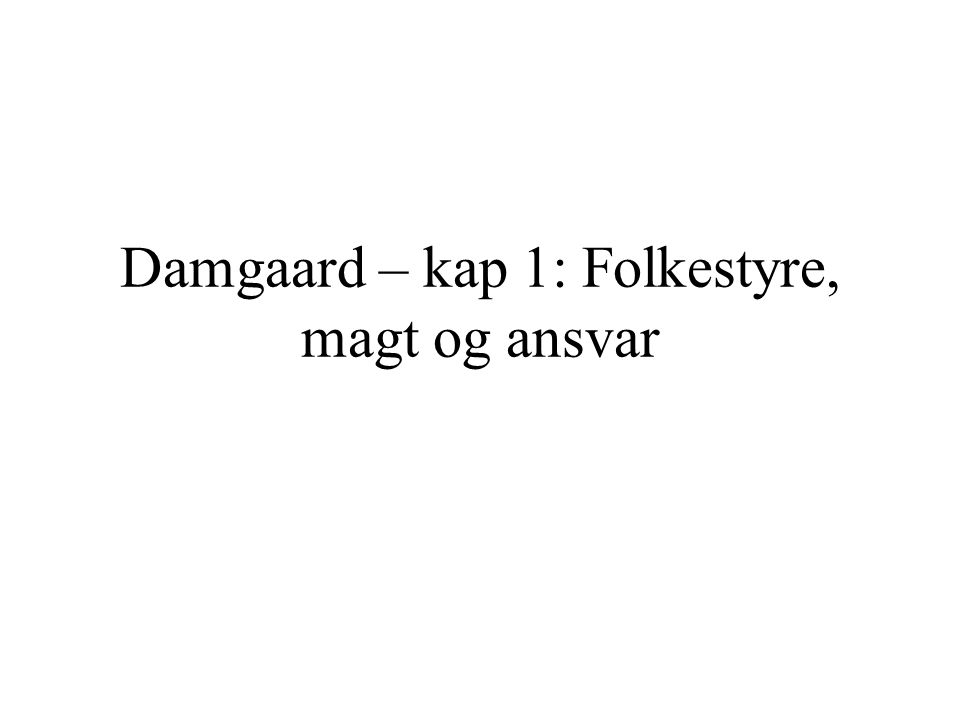 Damgaard – kap 1: Folkestyre, magt og ansvar