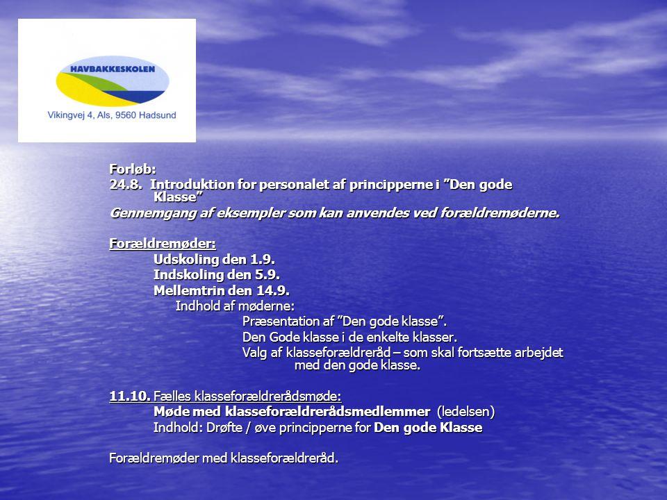 Forløb: 24.8. Introduktion for personalet af principperne i Den gode Klasse Gennemgang af eksempler som kan anvendes ved forældremøderne.