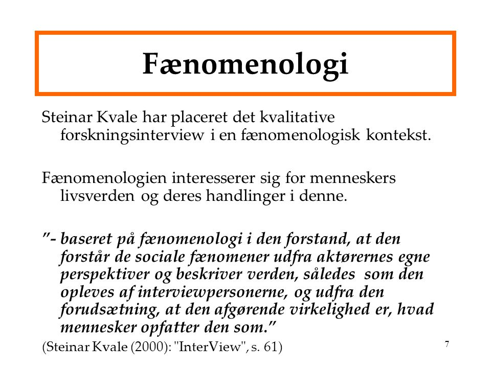 Fænomenologi Steinar Kvale har placeret det kvalitative forskningsinterview i en fænomenologisk kontekst.