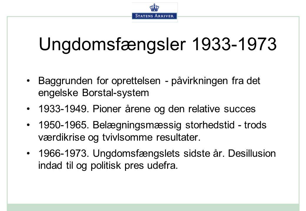 Ungdomsfængsler 1933-1973 Baggrunden for oprettelsen - påvirkningen fra det engelske Borstal-system.