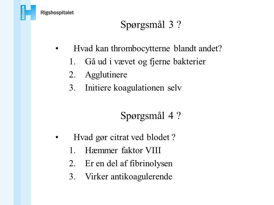 Spørgsmål 3 Spørgsmål 4 Hvad kan thrombocytterne blandt andet