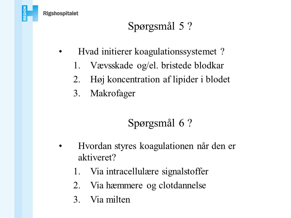 Spørgsmål 5 Spørgsmål 6 Hvad initierer koagulationssystemet