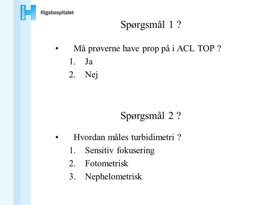 Spørgsmål 1 Spørgsmål 2 Må prøverne have prop på i ACL TOP Ja