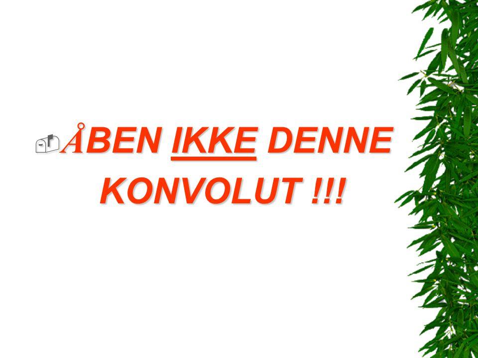ÅBEN IKKE DENNE KONVOLUT !!!