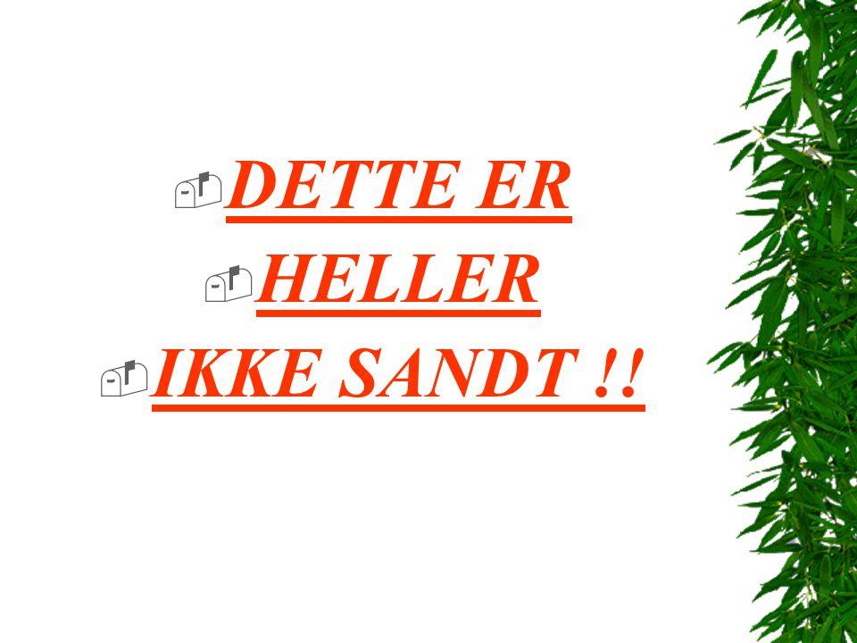 DETTE ER HELLER IKKE SANDT !!