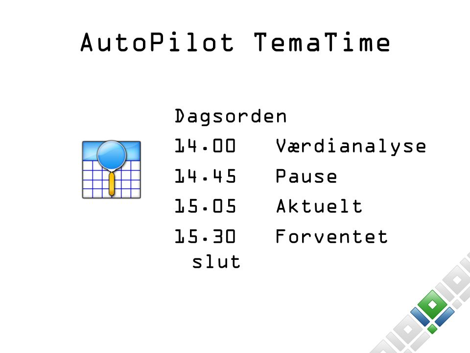 AutoPilot TemaTime Dagsorden 14.00 Værdianalyse 14.45 Pause