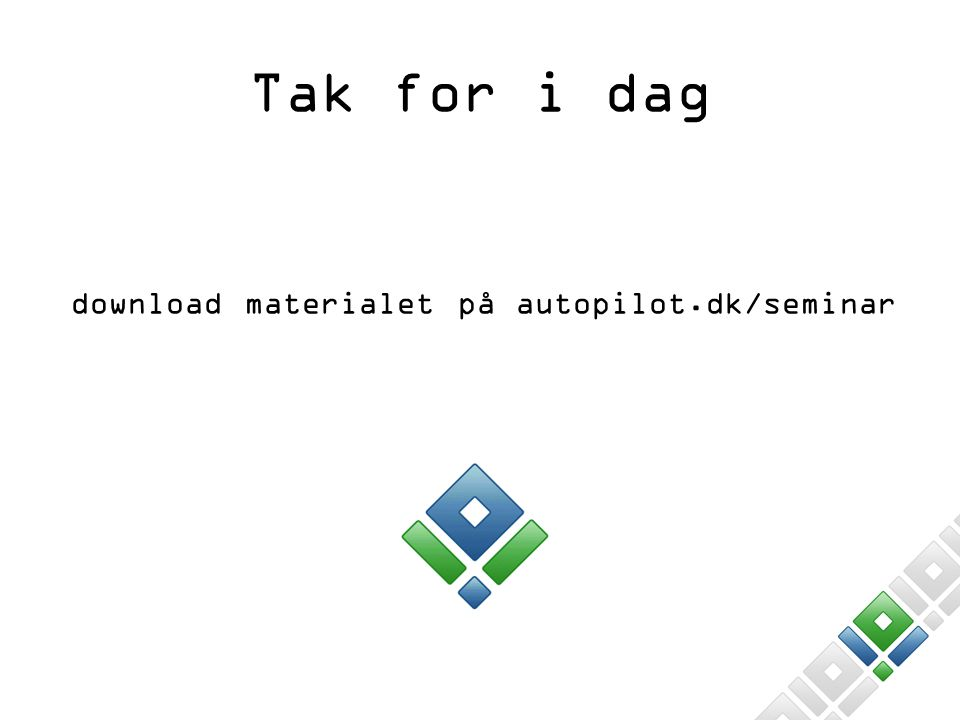 download materialet på autopilot.dk/seminar