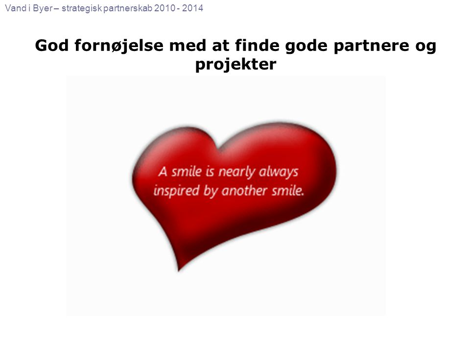 God fornøjelse med at finde gode partnere og projekter