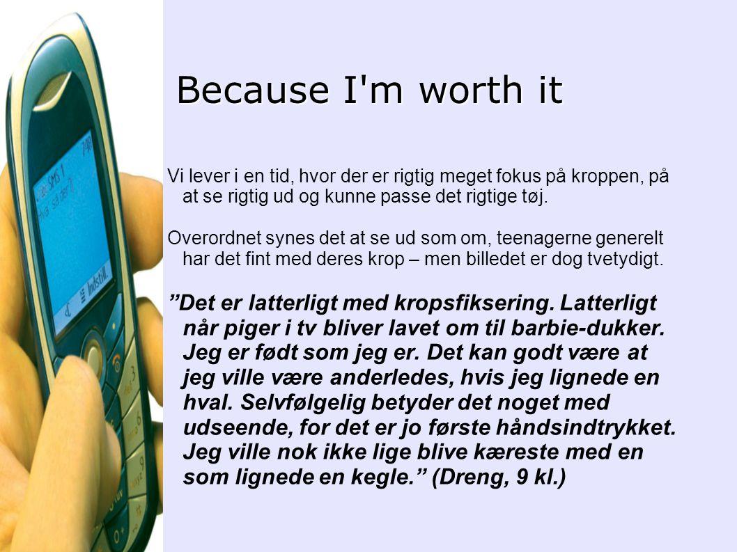 Because I m worth it Vi lever i en tid, hvor der er rigtig meget fokus på kroppen, på at se rigtig ud og kunne passe det rigtige tøj.