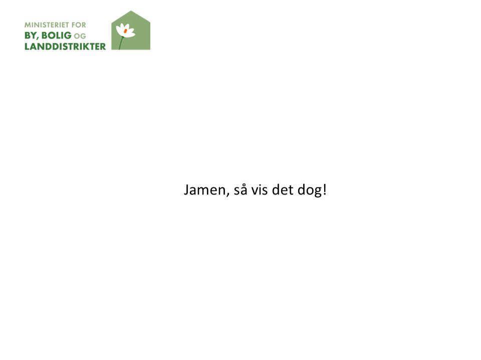 Jamen, så vis det dog!