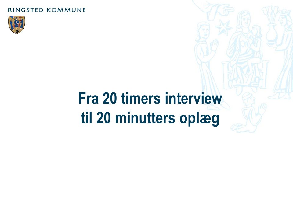 Fra 20 timers interview til 20 minutters oplæg