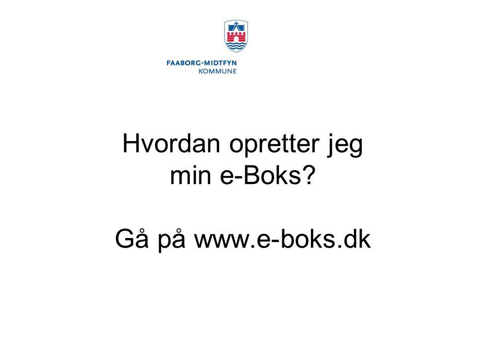 Hvordan opretter jeg min e-Boks Gå på www.e-boks.dk