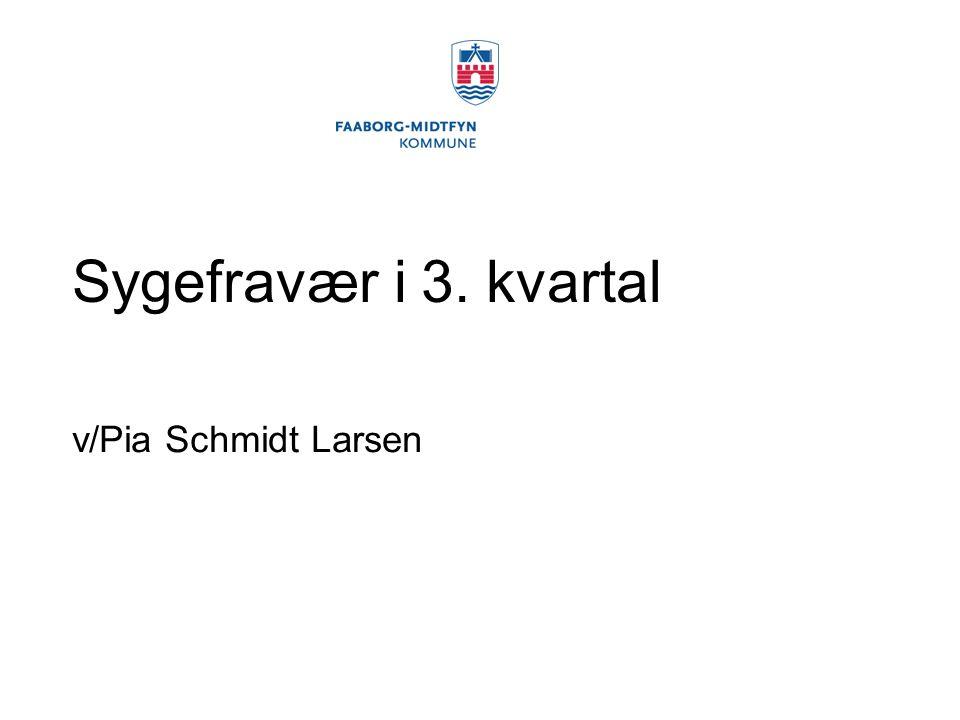 Sygefravær i 3. kvartal v/Pia Schmidt Larsen