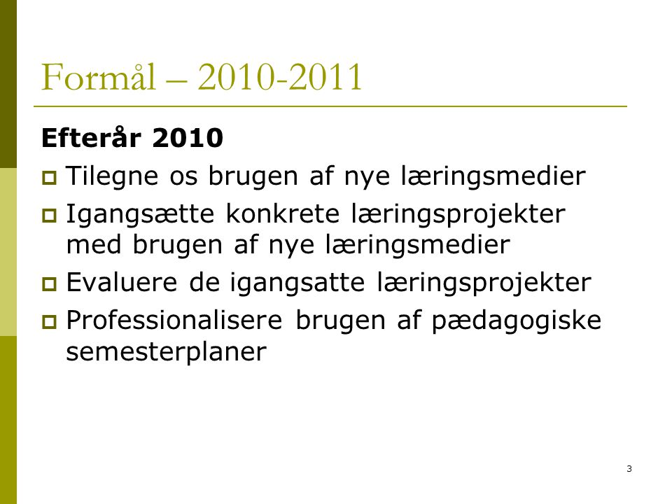 Formål – 2010-2011 Efterår 2010 Tilegne os brugen af nye læringsmedier