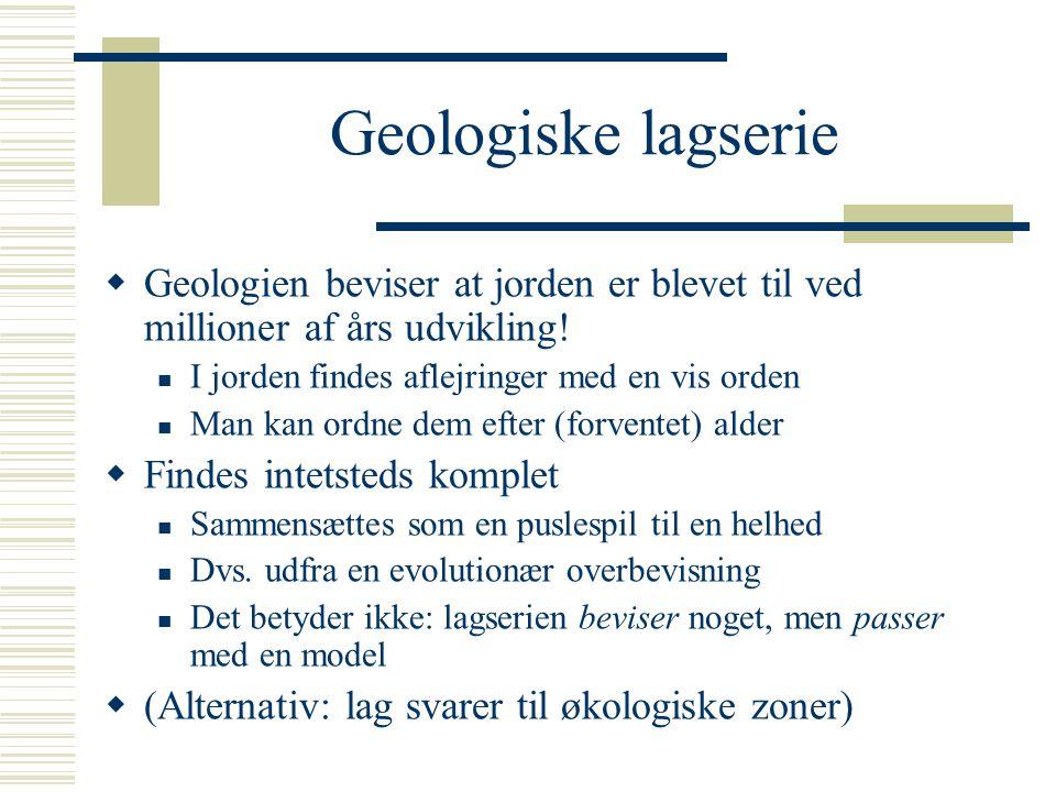 Geologiske lagserie Geologien beviser at jorden er blevet til ved millioner af års udvikling! I jorden findes aflejringer med en vis orden.