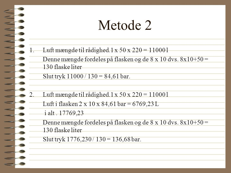 Metode 2 Luft mængde til rådighed.1 x 50 x 220 = 11000 l