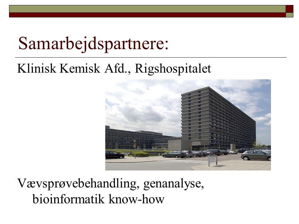 Samarbejdspartnere: Klinisk Kemisk Afd., Rigshospitalet Vævsprøvebehandling, genanalyse, bioinformatik know-how