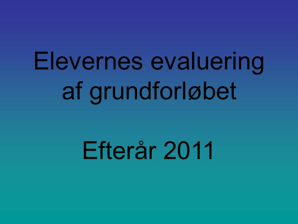 Elevernes evaluering af grundforløbet Efterår 2011