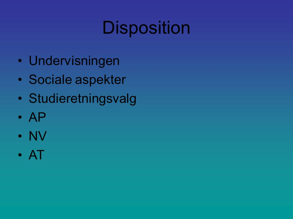 Disposition Undervisningen Sociale aspekter Studieretningsvalg AP NV