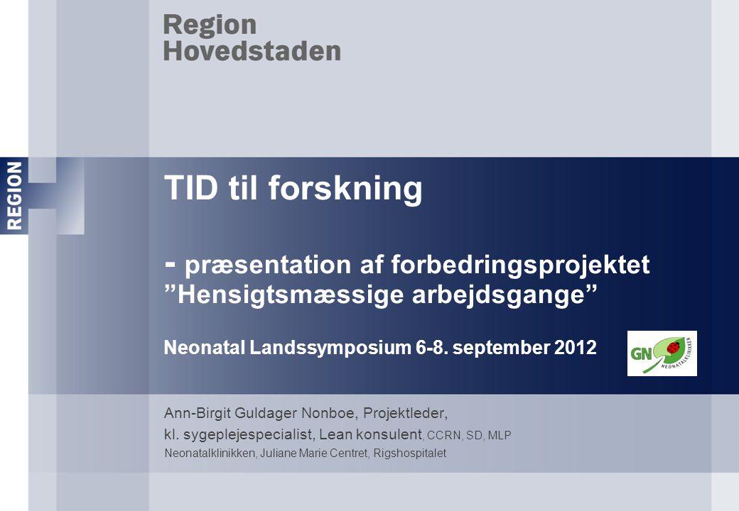 TID til forskning - præsentation af forbedringsprojektet Hensigtsmæssige arbejdsgange Neonatal Landssymposium 6-8. september 2012