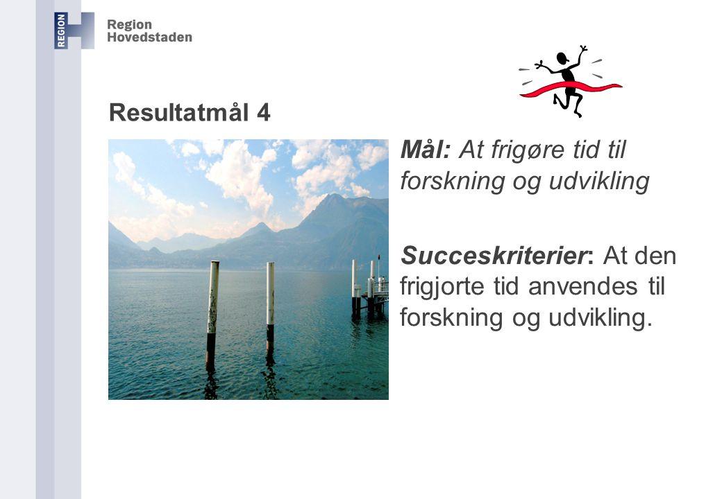 Resultatmål 4 Mål: At frigøre tid til forskning og udvikling Succeskriterier: At den frigjorte tid anvendes til forskning og udvikling.