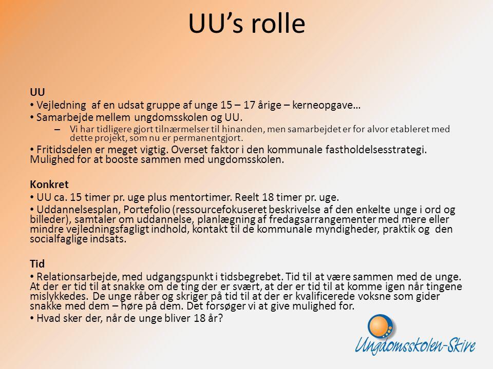 UU's rolle UU. Vejledning af en udsat gruppe af unge 15 – 17 årige – kerneopgave… Samarbejde mellem ungdomsskolen og UU.