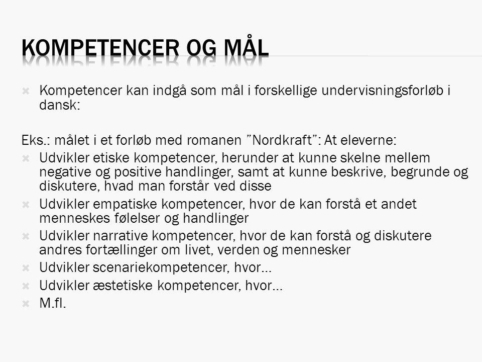 Kompetencer og mål Kompetencer kan indgå som mål i forskellige undervisningsforløb i dansk: