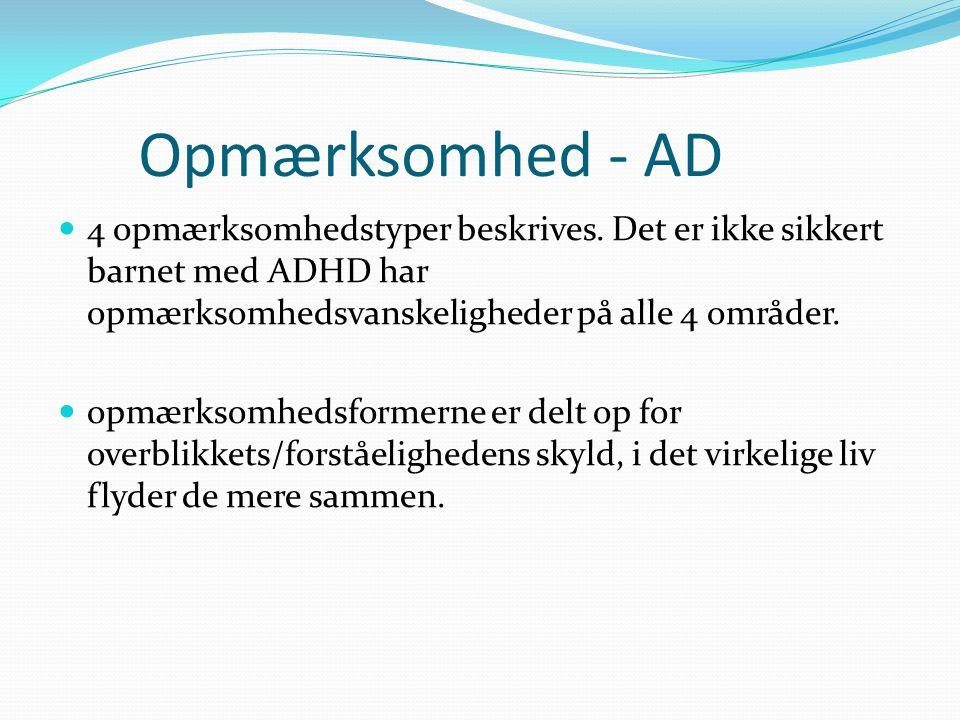 Opmærksomhed - AD 4 opmærksomhedstyper beskrives. Det er ikke sikkert barnet med ADHD har opmærksomhedsvanskeligheder på alle 4 områder.