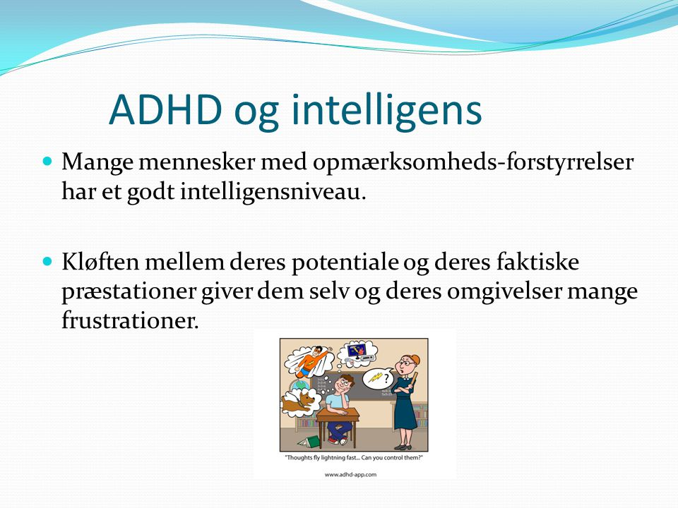 ADHD og intelligens Mange mennesker med opmærksomheds-forstyrrelser har et godt intelligensniveau.