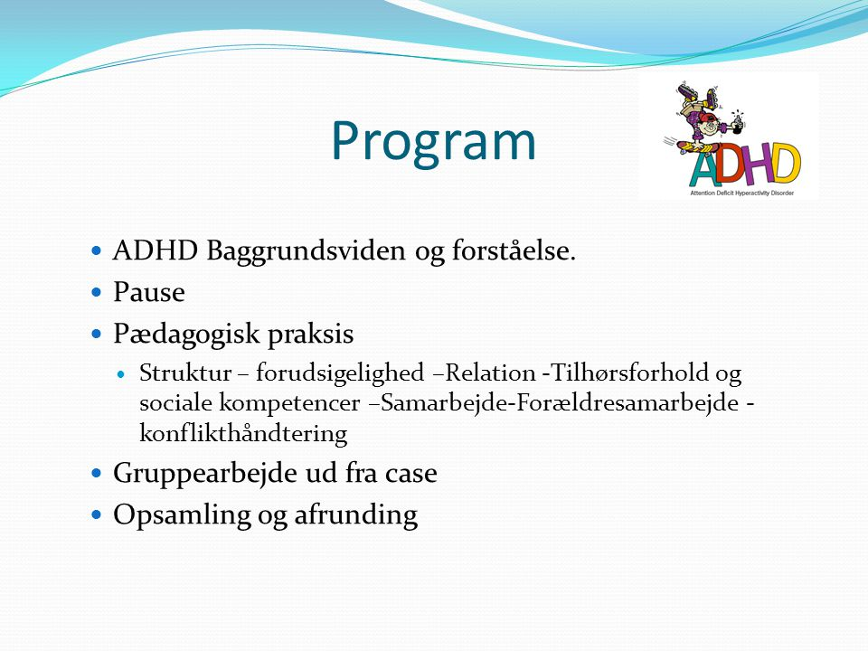 Program ADHD Baggrundsviden og forståelse. Pause Pædagogisk praksis