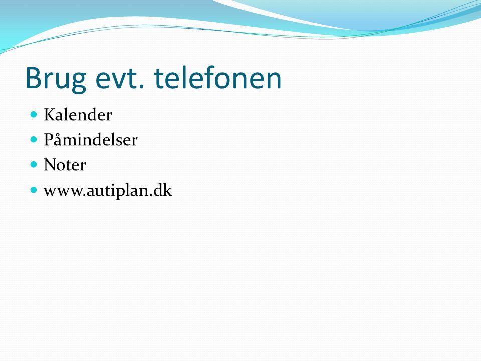 Brug evt. telefonen Kalender Påmindelser Noter www.autiplan.dk