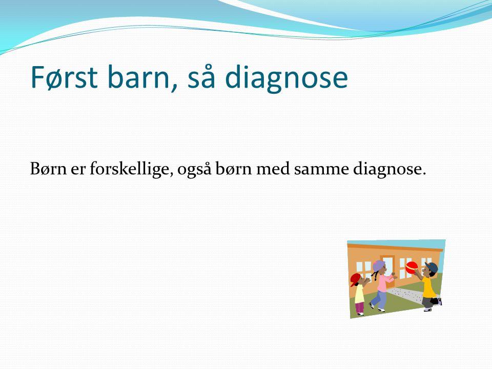 Først barn, så diagnose Børn er forskellige, også børn med samme diagnose.