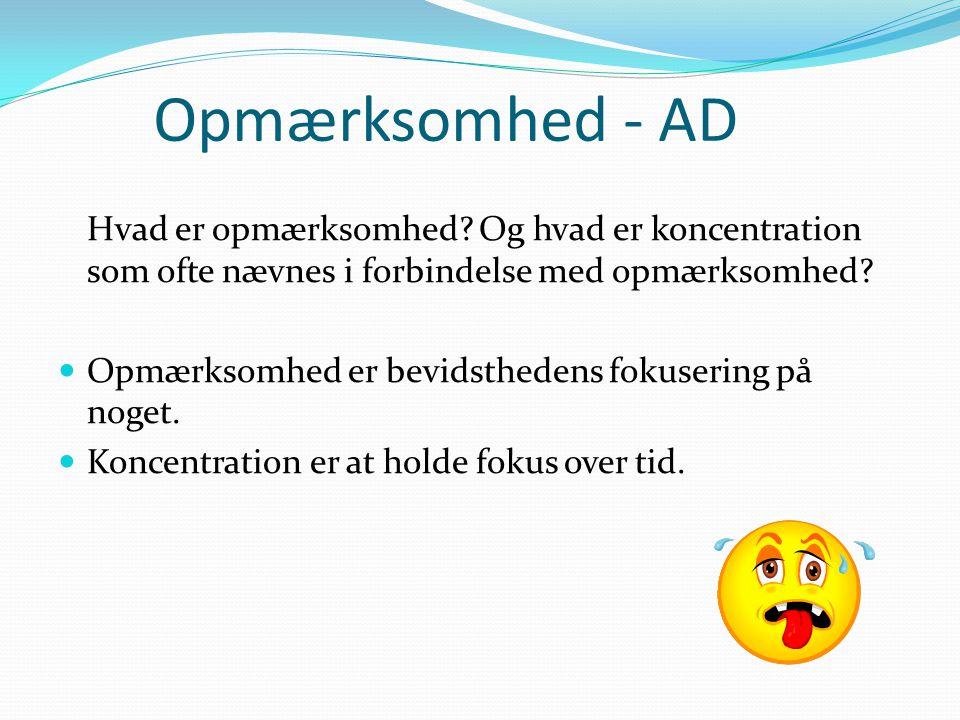 Opmærksomhed - AD Hvad er opmærksomhed Og hvad er koncentration som ofte nævnes i forbindelse med opmærksomhed