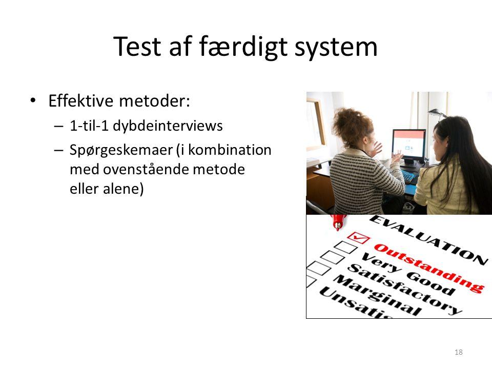 Test af færdigt system Effektive metoder: 1-til-1 dybdeinterviews