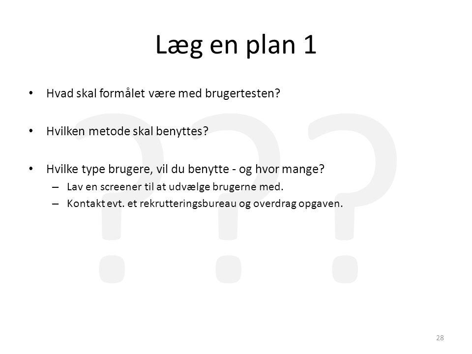 Læg en plan 1 Hvad skal formålet være med brugertesten
