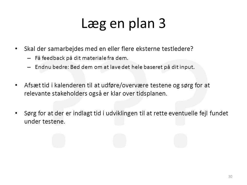 Læg en plan 3 Skal der samarbejdes med en eller flere eksterne testledere Få feedback på dit materiale fra dem.