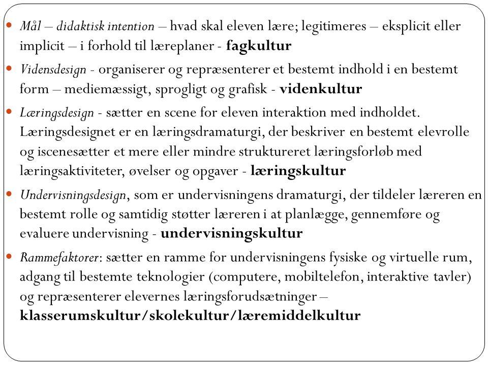 Mål – didaktisk intention – hvad skal eleven lære; legitimeres – eksplicit eller implicit – i forhold til læreplaner - fagkultur