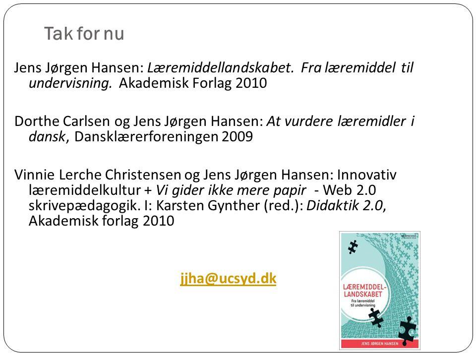 Tak for nu Jens Jørgen Hansen: Læremiddellandskabet. Fra læremiddel til undervisning. Akademisk Forlag 2010.