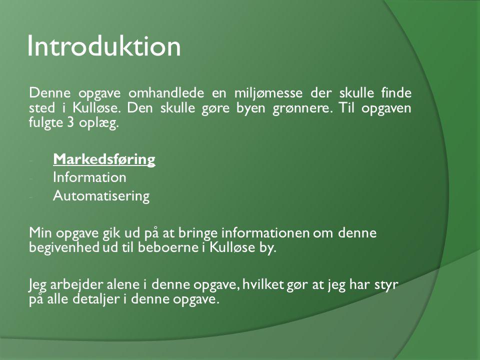 Introduktion Denne opgave omhandlede en miljømesse der skulle finde sted i Kulløse. Den skulle gøre byen grønnere. Til opgaven fulgte 3 oplæg.