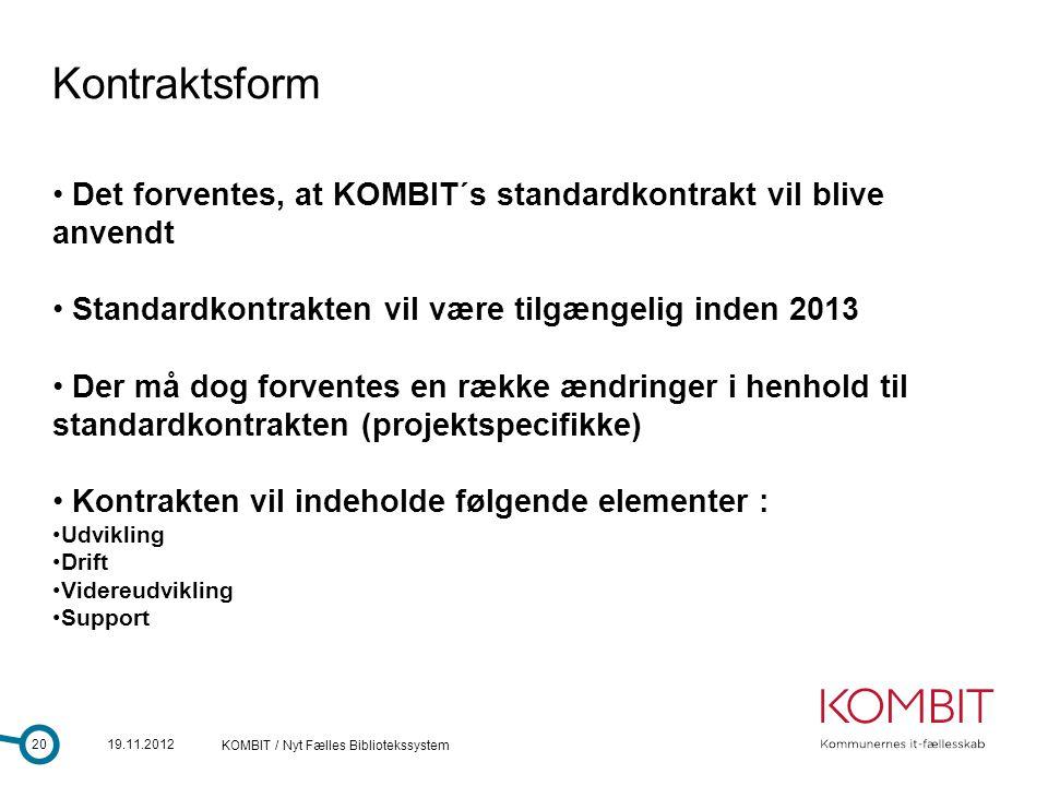 Kontraktsform Det forventes, at KOMBIT´s standardkontrakt vil blive anvendt. Standardkontrakten vil være tilgængelig inden 2013.